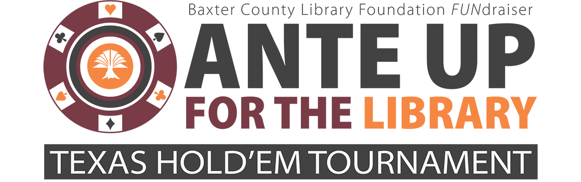 Ante Up for the Library: Baxter County Library Foundation FUNdraiser Texas Hold Em Tournament banner
